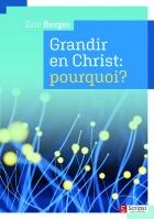 Grandir en Christ, pourquoi?